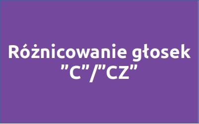 """Różnicowanie głosek – """"c""""/""""cz"""""""